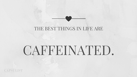 Preview Of The Best Things In Life Are Caffeinated- Free Desktop Wallpaper Download- The Capsulist